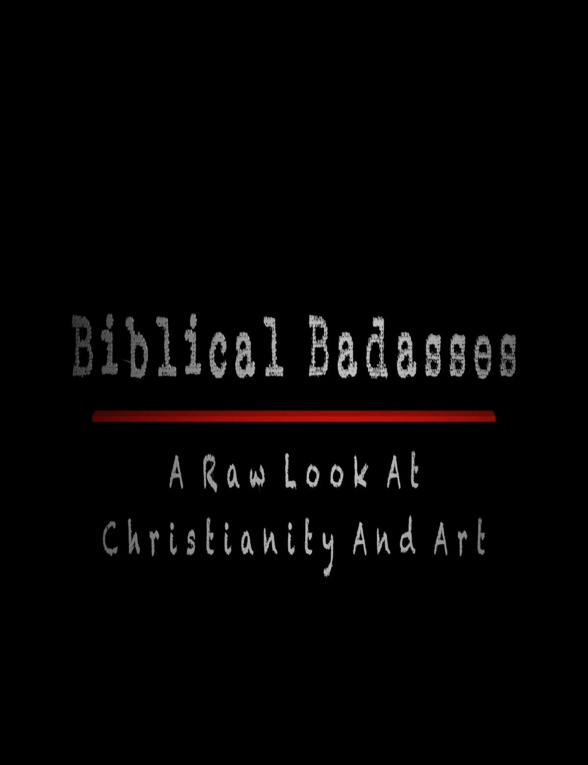 Biblical Badasses: A Raw Look At Christianity And Art