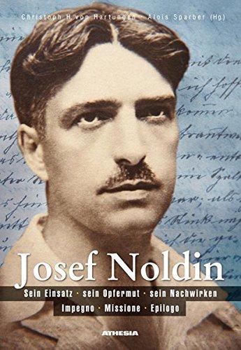 Josef Noldin: Sein Einsatz - sein Opfermut - sein Nachwirken