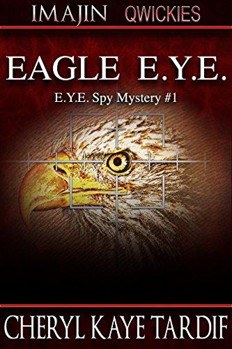 Eagle E.Y.E. (E.Y.E. Spy Mystery Book 2) by [Tardif, Cheryl Kaye]