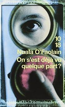 On s'est déjà vu quelque part ? : Les Mémoires accidentels d'une femme de Dublin par O'Faolain