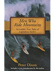 Men Who Ride Mountains: Incredible True Tails Of Legendary Surfers