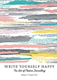 Write Yourself Happy: The Art of Positive
