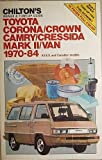 Chilton's repair & tune-up guide, Toyota Corona, Crown, Camry, Cressida, Mark II, Van, 1970-84: All U.S. and Canadian models