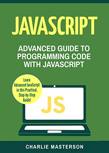 #freebooks – JavaScript: Advanced Guide to Programming Code with JavaScript (JavaScript, Python, Java, Code, Programming Language, Programming, Computer Programming Book 4) by Charlie Masterson
