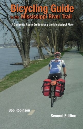 (Bicycling Guide To The Mississippi River Trail: A Complete Route Guide Along The Mississippi River)