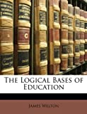 The Logical Bases of Education, James Welton, 1146970862