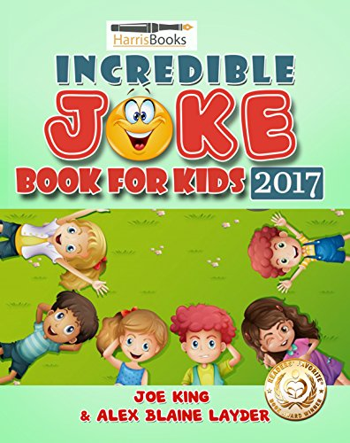 Incredible Joke Book for Kids 2017: Giant Collection of Jokes for Kids (Family Friendly Jokes for Kids of All Ages) (Clean Jokes for Kids)