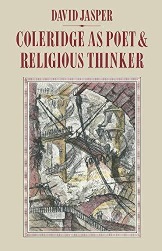 Coleridge as Poet and Religious Thinker: Inspiration and Revelation (Samuel Taylor Coleridge As A Romantic Poet)