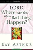Lord, Where Are You When Bad Things Happen?, Kay Arthur, 1578564387