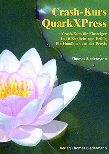 Crash-Kurs QuarkXPress. Das Wichtigste für Einsteiger. In 10 Kapiteln zum Erfolg. Ein Handbuch aus der Praxis