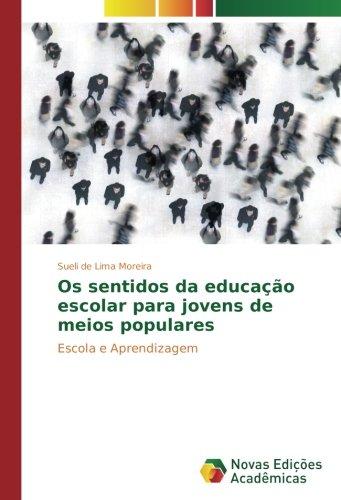 Os sentidos da educação escolar para jovens de meios populares: Escola e Aprendizagem (Portuguese Edition) pdf