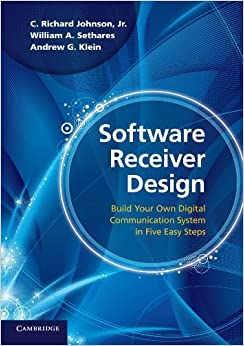 Software Receiver Design: Build your Own Digital Communication System in Five Easy Steps by Johnson Jr, C. Richard, Sethares, William A., Klein, Andrew G.(September 30, 2011)