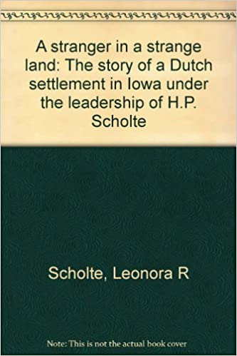 A stranger in a strange land: The story of a Dutch settlement in Iowa under the leadership of H.P. Scholte