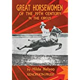 Great Horsewomen of the 19th Century in the Circus: And an Epilogue on Four Contemporary Ecuyeres: Catherine Durand Henriquet, Eloise Schwarz King, Geraldine Katharina Knie, and Katja Schumann Binder
