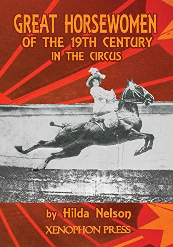 GREAT HORSEWOMEN OF THE 19TH CENTURY IN THE CIRCUS: and an Epilogue on Four Contemporary Écuyeres: Catherine Durand Henriquet, Eloise Schwarz King, Géraldine Katharina Knie, and Katja Schumann Binder pdf