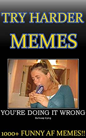 Amazon.com: TRY HARDER MEMES: 1000+ FUNNIEST MEMES OF 2017! eBook