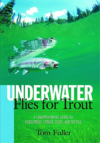 Underwater Flies for Trout: A Comprehensive Guide to Subsurface Forage, Flies and Tactics ()