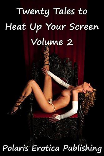 Twenty Tales to Heat Up Your Screen Volume 2: Twenty Explicit Erotica Stories
