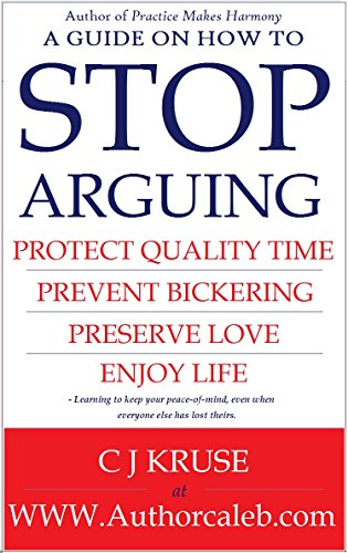 STOP ARGUING: HOW TO STOP ARGUING: PROTECT QUALITY TIME, PREVENT BICKERING, PRESERVE LOVE, ENJOY LIFE. DEALING WITH DIFFICULT TALKS AND SITUATIONS THAT ARE COMMON IN RELATIONSHIPS.
