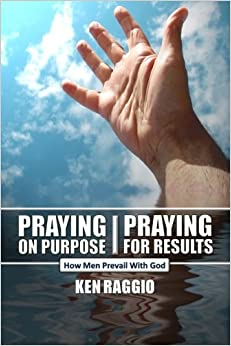 Praying On Purpose - Praying For Results: How Men Prevail With God