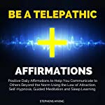 Be a Telepathic Affirmations: Positive Daily Affirmations to Help You Communicate to Others Beyond the Norm Using the Law of Attraction, Self-Hypnosis | Stephens Hyang