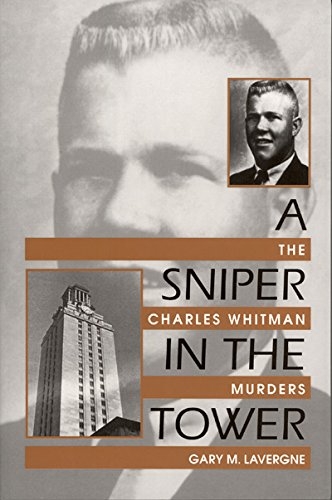 A Sniper in the Tower: The Charles Whitman Murders (Tower University)
