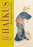 Haïkus des quatre saisons : Estampes d'Hokusai