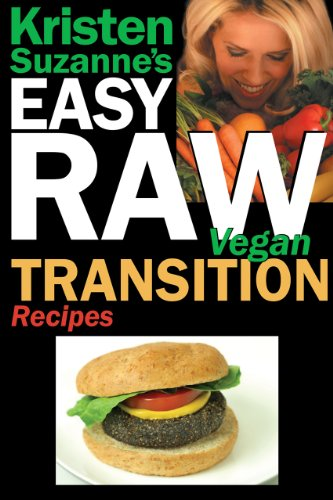 Kristen Suzanne's EASY Raw Vegan Transition Recipes: Fast, Easy, Raw and Cooked Vegan Recipes to Help You and Your Family Start Migrating Toward the World's Healthiest Diet by Kristen Suzanne