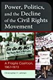 Power, Politics, and the Decline of the Civil Rights Movement, Christopher P. Lehman, 144083265X