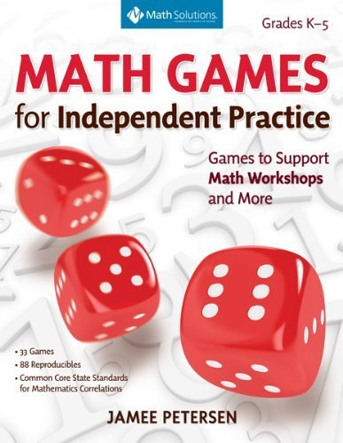 By Jamee Petersen - Math Games for Independent Practice: Games to Support Math Workshops and More (5/29/13)