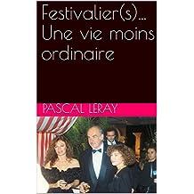 Festivalier(s)... Une vie moins ordinaire (French Edition)