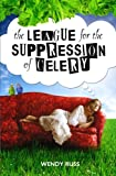 The League for the Suppression of Celery, Wendy Russ, 0985166614