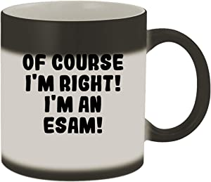 Of Course I'm Right! I'm An Esam! - 11oz Ceramic Color Changing Mug, Matte Black