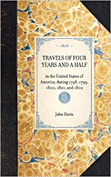 Book TRAVELS OF FOUR YEARS AND A HALF~in the United States of America: during 1798, 1799, 1800, 1801, and 1802 (Travel in America)