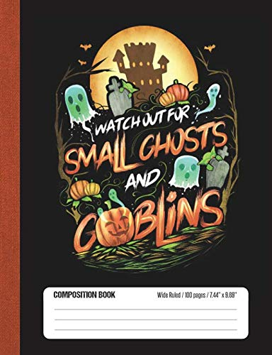 Watch Out For Small Ghosts And Goblins: Halloween Wide Rule Lined School Composition Book -