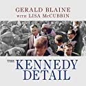 The Kennedy Detail: JFK's Secret Service Agents Break Their Silence Audiobook by Gerald Blaine, Lisa McCubbin Narrated by Alan Sklar