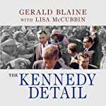 The Kennedy Detail: JFK's Secret Service Agents Break Their Silence | Gerald Blaine,Lisa McCubbin