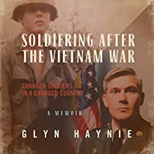 Soldiering After the Vietnam War: Changed Soldiers in a Changed Country Audiobook by Glyn Haynie Narrated by Chris Abernathy