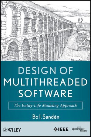 Design of Multithreaded Software: The Entity-Life Modeling Approach [Hardcover] [2011] (Author) Bo I. Sanden