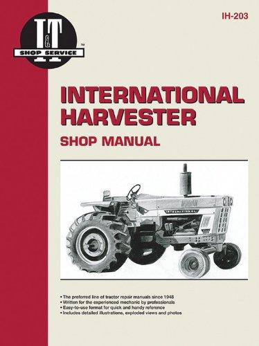 International Harvester Shop Manual: I&T Shop Services (IH-203) (International I&t Shop Service Manual)