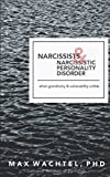 Narcissists & Narcissistic Personality Disoder: When Grandiosity and Vulnerability Collide (What Makes Them Tick)