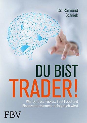 Du bist Trader!: Wie du trotz Fiskus, Fast Food und Finanzentertainment erfolgreich wirst Gebundenes Buch – 13. November 2017 Raimund Schriek FinanzBuch Verlag 3898799301 Beruf / Karriere