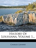 History of Louisiana, Volume 1..., Charles Gayarré, 127310207X