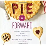 Pie It Forward: Pies, Tarts, Tortes, Galettes, and Other Pastries Reinvented by Bullock-Prado, Gesine(April 1, 2012) Hardcover