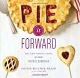 Pie It Forward: Pies, Tarts, Tortes, Galettes, and Other Pastries Reinvented by Bullock-Prado, Gesine (2012) Hardcover
