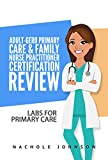 Adult-Gero Primary Care and Family Nurse Practitioner Certification Review: Labs for Primary Care