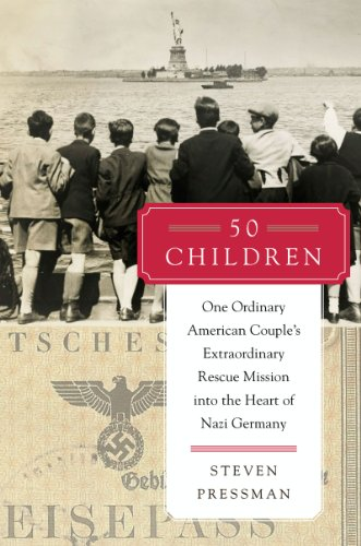 50 Children: One Ordinary American Couple's Extraordinary Rescue Mission into the Heart of Nazi Germany by [Pressman, Steven]