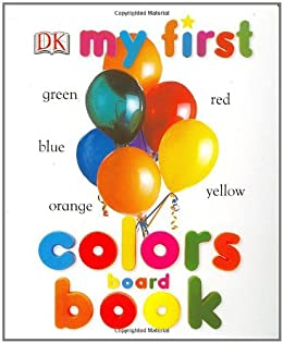 My First Colors Board Book (My 1st Board Books) by [DK Publishing]