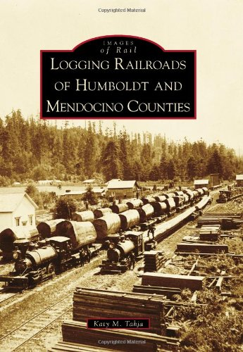 Logging Railroads of Humboldt and Mendocino Counties (Images of Rail) ()