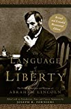 The Language of Liberty: The Political Speeches and Writings of Abraham Lincoln, Revised Bicentennial Edition (Gateway Heritage)